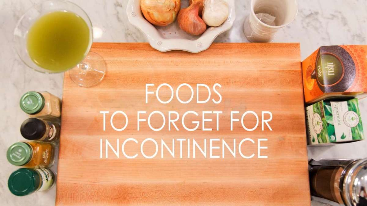 Foods to Forget for Incontinence