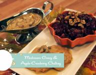Vegan Mushroom Gravy & Apple-Cranberry Chutney