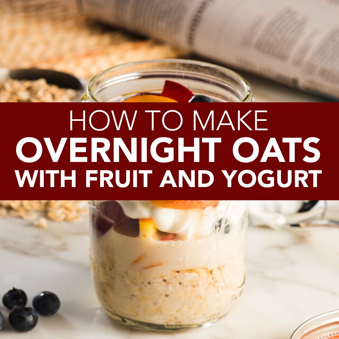 How To Make Overnight Oats with Fruit and Yogurt