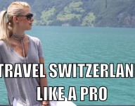 Learn to Travel Switzerland Like a Pro